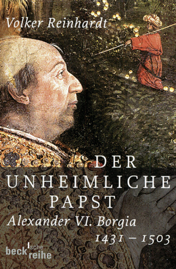 Der unheimliche Papst. Alexander VI. Borgia 1431-1503.