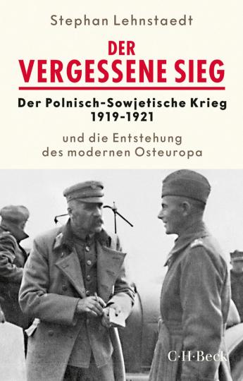 Der vergessene Sieg. Der Polnisch-Sowjetische Krieg 1919-1921 und die Entstehung des modernen Osteuropa.