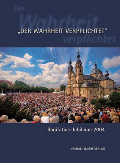 Der Wahrheit verpflichtet - Bonifatius-Jubiläum 2004