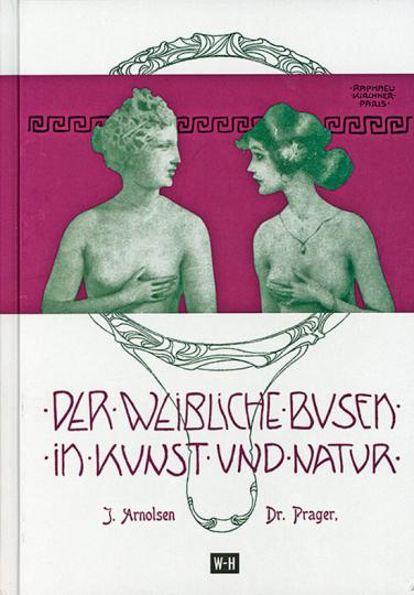 Der weibliche Busen in Kunst und Natur. Reprint aus dem Hugo Bermühler Verlag, Berlin.