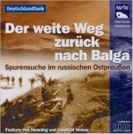 Der weite Weg zurück nach Balga - Spurensuche im russischen Ostpreußen CD