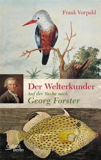 Der Welterkunder. Auf der Suche nach Georg Forster.