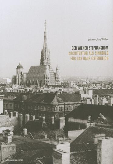 Der Wiener Stephansdom. Architektur als Sinnbild für das Haus Österreich.