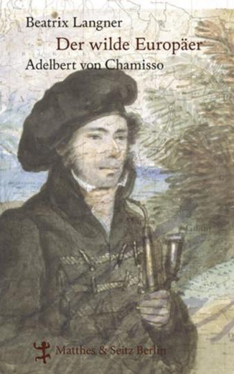 Der wilde Europäer - Adelbert von Chamisso.