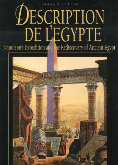 Description de l'Egypte. Napoleons Expedition und die Wiederentdeckung des Alten Ägypten.