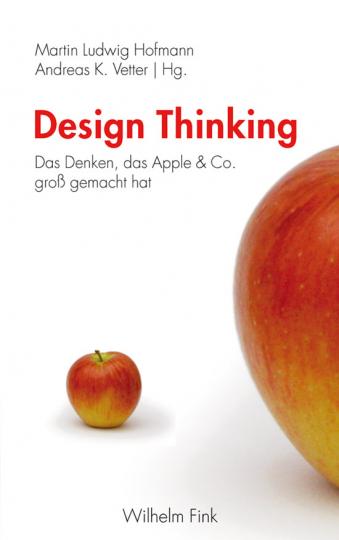 Design Thinking. Das Denken, das Apple & Co. groß gemacht hat.