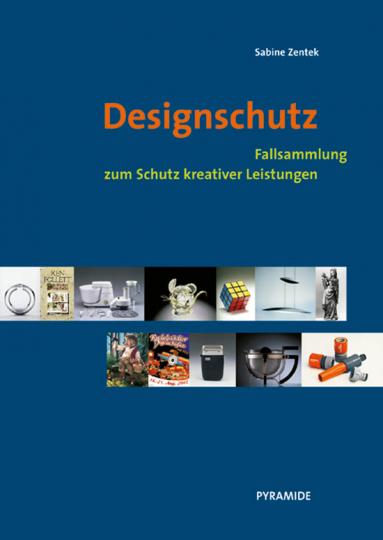 Designschutz - Fallsammlung zum Schutz kreativer Leistungen