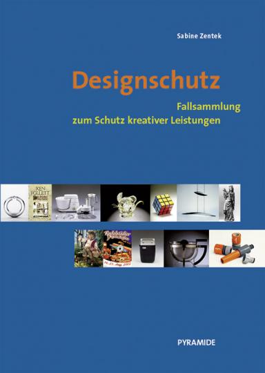 Designschutz. Fallsammlung zum Schutz kreativer Leistungen.