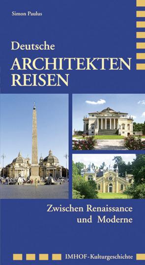Deutsche Architektenreisen. Zwischen Renaissance und Moderne.