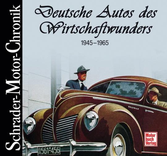 Deutsche Autos des Wirtschaftswunders. 1945-1965.