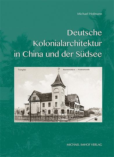 Deutsche Kolonialarchitektur in China und der Südsee.