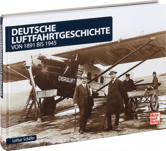 Deutsche Luftfahrtgeschichte von 1891 bis 1945.