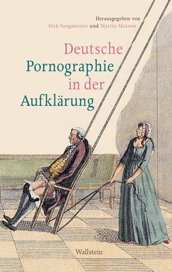 Deutsche Pornographie in der Aufklärung.