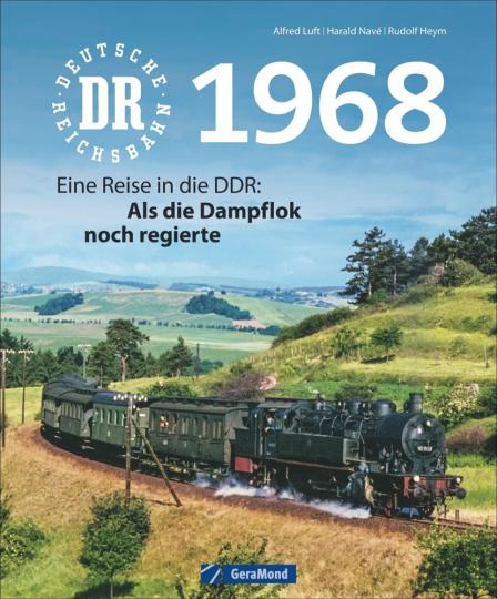 Deutsche Reichsbahn 1968. Eine Reise in die DDR. Als die Dampflok noch regierte.