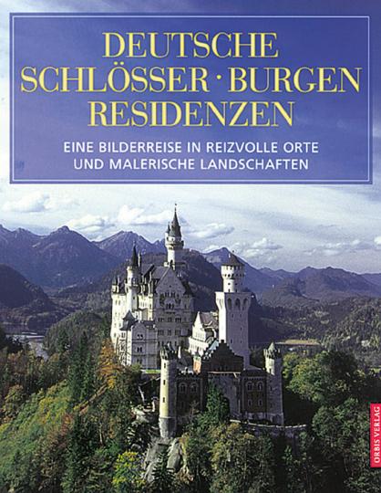 Deutsche Schlösser, Burgen, Residenzen - Eine Bilderreise in reizvolle Orte und malerische Landschaften.