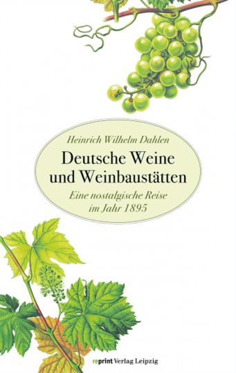 Deutsche Weine und Weinbaustätten. Eine nostalgische Reise im Jahr 1895.