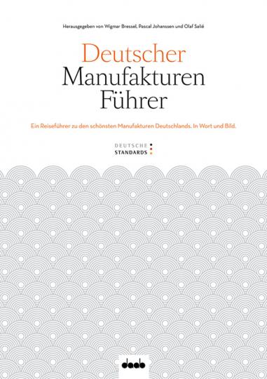 Deutscher Manufakturführer. Ein Reiseführer zu den schönsten Manufakturen Deutschlands in Wort und Bild.
