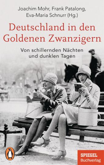 Deutschland in den Goldenen Zwanzigern. Von schillernden Nächten und dunklen Tagen.