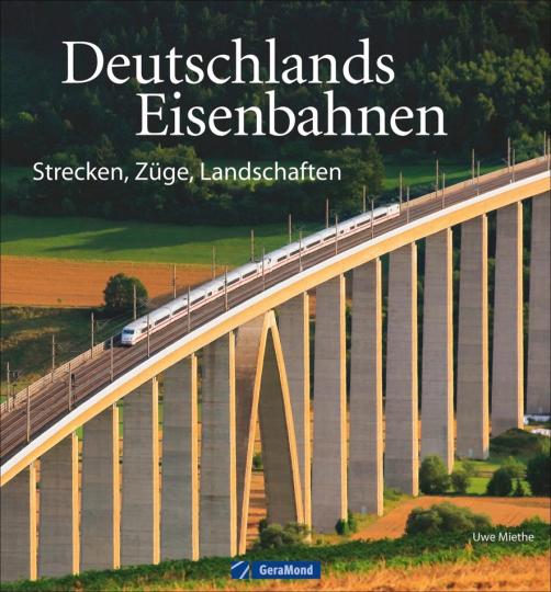Deutschlands Eisenbahnen. Strecken, Züge, Landschaften.