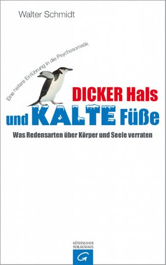 Dicker Hals und kalte Füße: Was Redensarten über Körper und Seele verraten - Eine amüsante Einführung in die Psychosomatik.