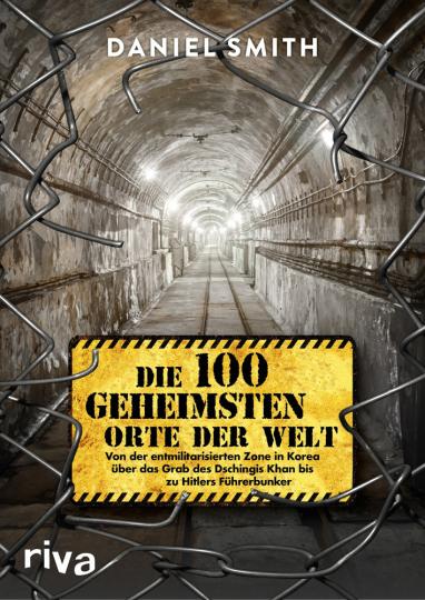 Die 100 geheimsten Orte der Welt. Von der entmilitarisierten Zone in Korea über das Grab des Dschingis Khan bis zu Hitlers Führerbunker.