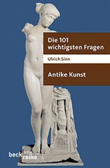 Die 101 wichtigsten Fragen. Antike Kunst