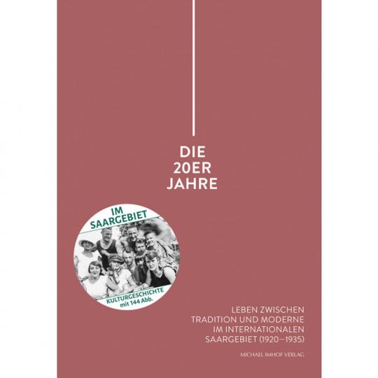 Die 20er Jahre. Leben zwischen Tradition und Moderne im internationalen Saargebiet 1920-1935.