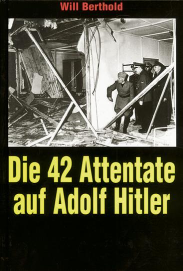 Die 42 Attentate auf Adolf Hitler.