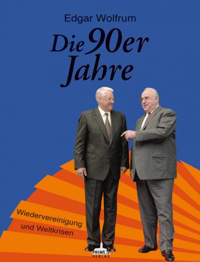 Die 90er Jahre. Wiedervereinigung und Weltkrisen.