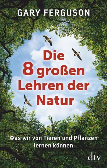 Die acht großen Lehren der Natur. Was wir von Tieren und Pflanzen lernen können.