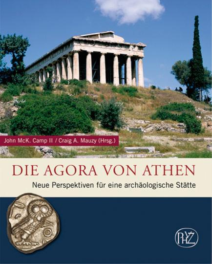 Die Agora von Athen. Neue Perspektiven für eine archäologische Stätte