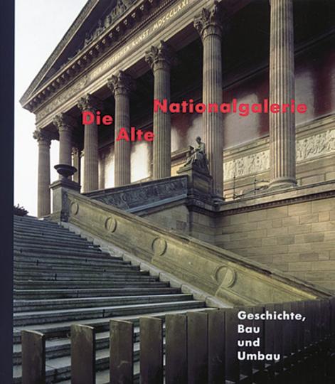 Die Alte Nationalgalerie - Geschichte, Bau und Umbau