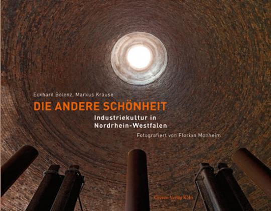 Die andere Schönheit. Industriekultur in Nordrhein-Westfalen.