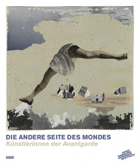 Die andere Seite des Mondes. Künstlerinnen der Avantgarde.