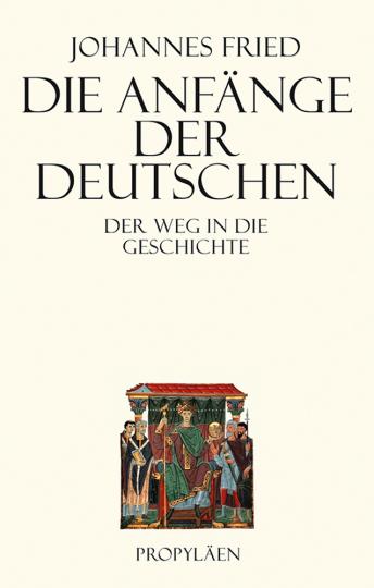 Die Anfänge der Deutschen. Der Weg in die Geschichte.