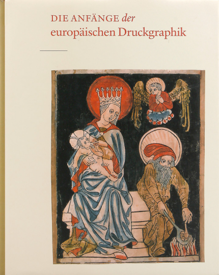 Die Anfänge der europäischen Druckgraphik. Holzschnitte des 15. Jahrhunderts und ihr Gebrauch.
