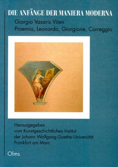 Die Anfänge der Maniera Moderna, Giorgio Vasaris Viten. Proemio, Leonardo, Giorgione, Correggio.