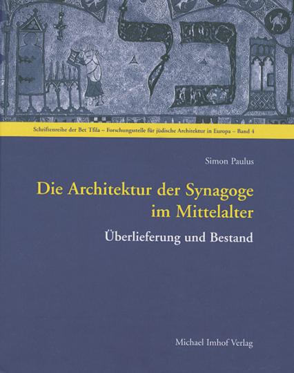 Die Architektur der Synagoge im Mittelalter. Überlieferung und Bestand.