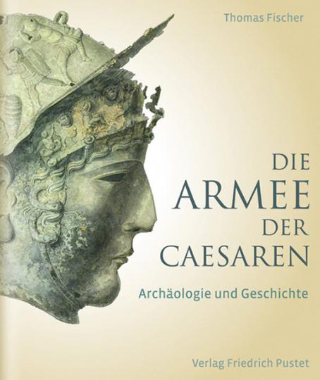 Die Armee der Caesaren. Archäologie und Geschichte.