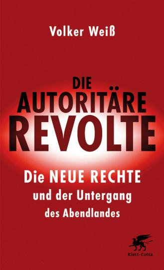 Die autoritäre Revolte. Die Neue Rechte und der Untergang des Abendlandes.