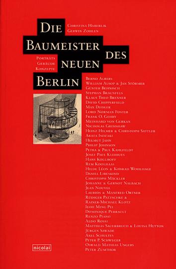 Die Baumeister des neuen Berlin. Porträts, Gebäude, Konzepte.