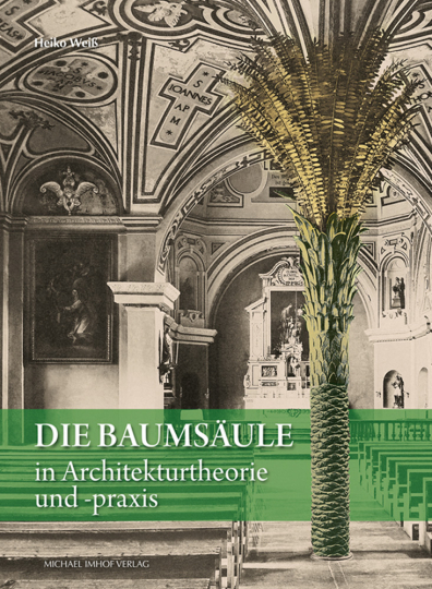 Die Baumsäule in Architekturtheorie und -praxis von Alberti bis Hans Hollein.