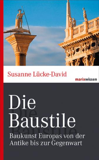 Die Baustile. Baukunst Europas von der Antike bis zur Gegenwart.
