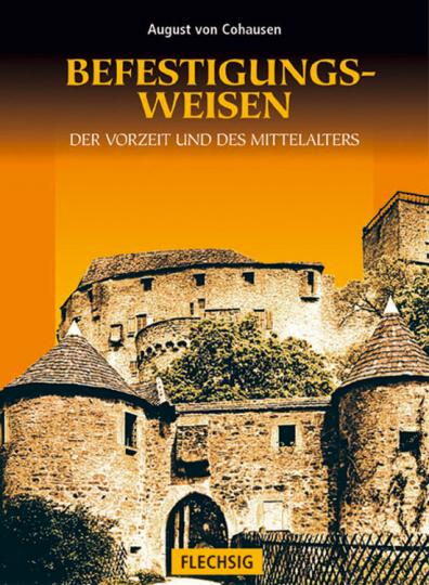 Die Befestigungsweisen der Vorzeit und des Mittelalters.