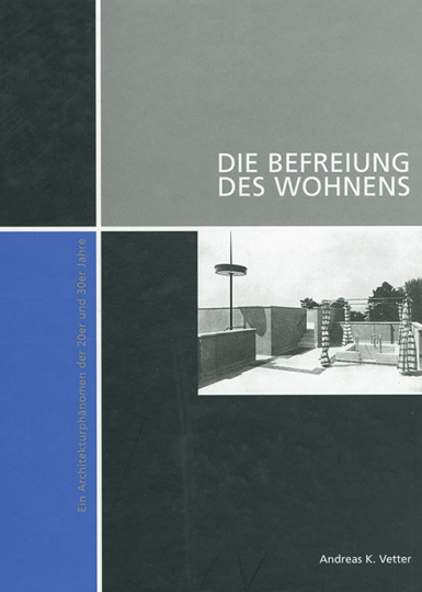 Die Befreiung des Wohnens. Ein Architekturphänomen der 20er und 30er Jahre.