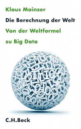 Die Berechnung der Welt. Von der Weltformel zu Big Data