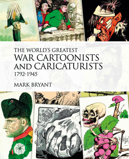 Die berühmtesten Kriegs-Cartoonisten und Karikaturisten. 1792-1945.