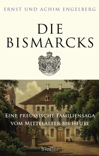 Die Bismarcks. Eine preußische Familiensaga vom Mittelalter bis heute.