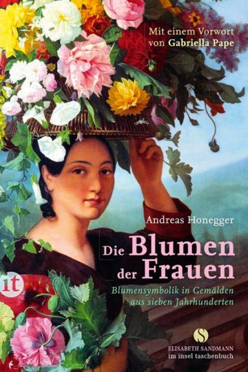 Die Blumen der Frauen. Blumensymbolik in Gemälden aus sieben Jahrhunderten.