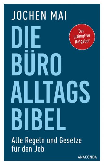 Die Büro-Alltags-Bibel. Alle Regeln und Gesetze für den Job.